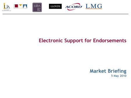 Electronic Support for Endorsements Market Briefing 5 May 2010.