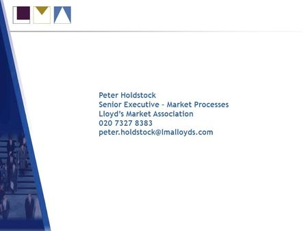 Accounting & Settlement Peter Holdstock Senior Executive – Market Processes Lloyds Market Association 020 7327 8383