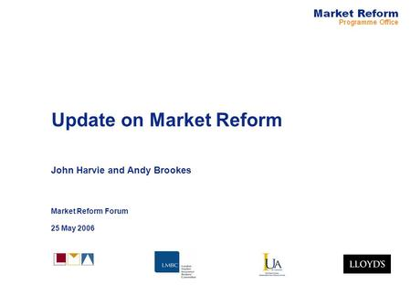 Update on Market Reform John Harvie and Andy Brookes Market Reform Forum 25 May 2006.
