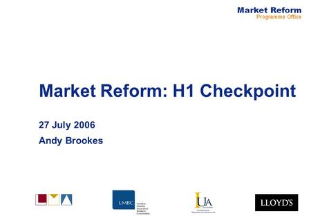 Market Reform: H1 Checkpoint 27 July 2006 Andy Brookes.