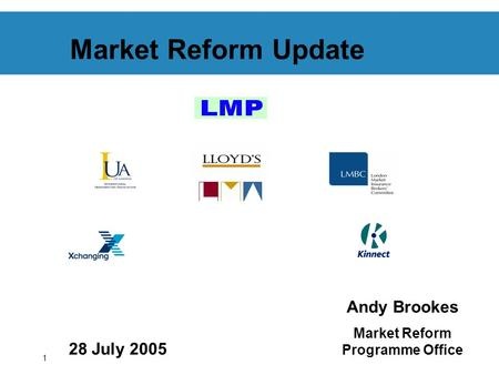 1 Market Reform Update 28 July 2005 Andy Brookes Market Reform Programme Office.