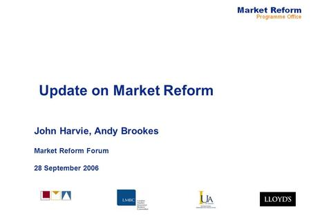 Update on Market Reform John Harvie, Andy Brookes Market Reform Forum 28 September 2006.