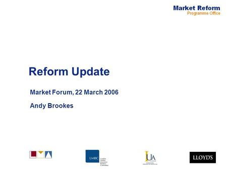 Reform Update Market Forum, 22 March 2006 Andy Brookes.