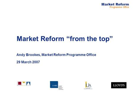 Market Reform from the top Andy Brookes, Market Reform Programme Office 29 March 2007.