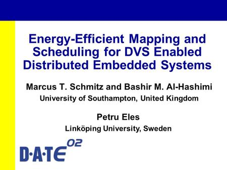Energy-Efficient Mapping and Scheduling for DVS Enabled Distributed Embedded Systems Marcus T. Schmitz and Bashir M. Al-Hashimi University of Southampton,