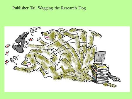 Publisher Tail Wagging the Research Dog. Harvard Mandate (copyright-retention mandate) NIH Mandate (central deposit mandate) ID/OA Mandate (convergent.