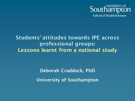 Deborah Craddock, PhD University of Southampton