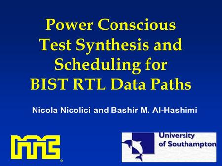 Power Conscious Test Synthesis and Scheduling for BIST RTL Data Paths Nicola Nicolici and Bashir M. Al-Hashimi.