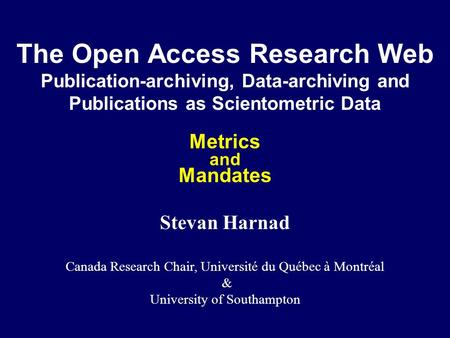 The Open Access Research Web Publication-archiving, Data-archiving and Publications as Scientometric Data Metrics and Mandates Stevan Harnad Canada Research.