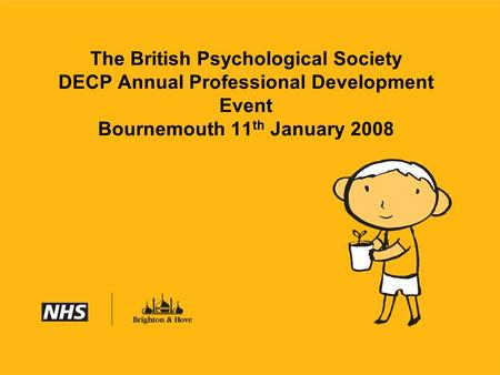 The British Psychological Society DECP Annual Professional Development Event Bournemouth 11 th January 2008.