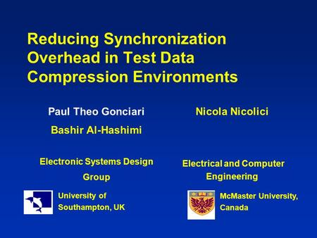 Reducing Synchronization Overhead in Test Data Compression Environments Paul Theo Gonciari Bashir Al-Hashimi Electronic Systems Design Group University.