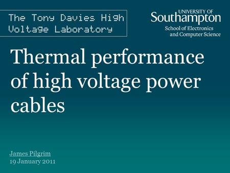 Thermal performance of high voltage power cables James Pilgrim 19 January 2011.
