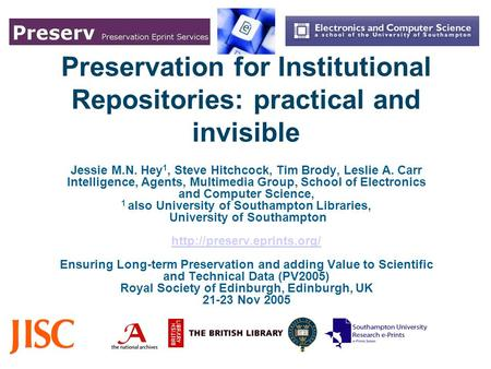 Preservation for Institutional Repositories: practical and invisible Jessie M.N. Hey 1, Steve Hitchcock, Tim Brody, Leslie A. Carr Intelligence, Agents,
