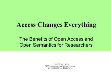Access Changes Everything The Benefits of Open Access and Open Semantics for Researchers Leslie Carr Intelligence, Agents and Multimedia Group University.