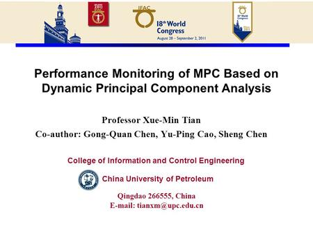 Performance Monitoring of MPC Based on Dynamic Principal Component Analysis Professor Xue-Min Tian Co-author: Gong-Quan Chen, Yu-Ping Cao, Sheng Chen China.