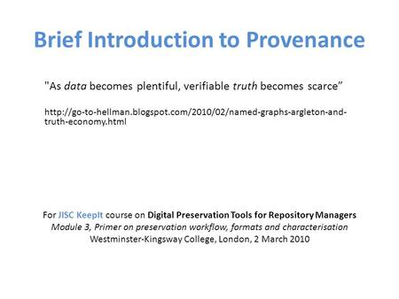 Brief Introduction to Provenance As data becomes plentiful, verifiable truth becomes scarce