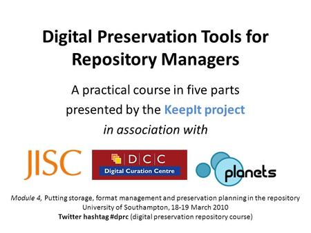 Digital Preservation Tools for Repository Managers A practical course in five parts presented by the KeepIt project in association with Module 4, Putting.