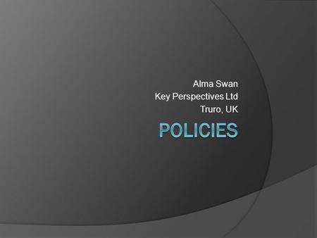 Alma Swan Key Perspectives Ltd Truro, UK. [Repositories] are vital to universities economies and to the UK economy as a whole. Professor J Drummond Bone.