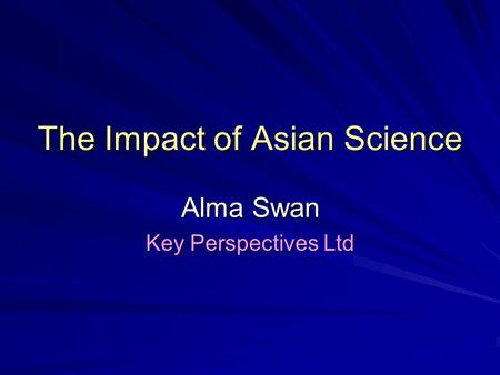 The Impact of Asian Science Alma Swan Key Perspectives Ltd.