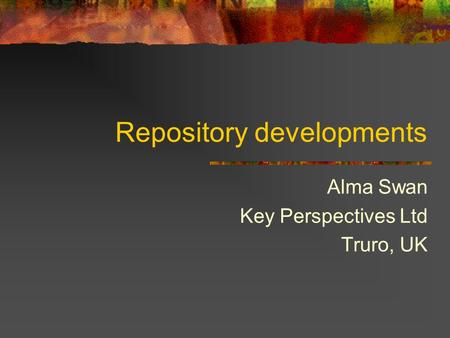 Repository developments Alma Swan Key Perspectives Ltd Truro, UK.