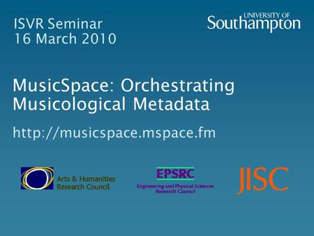 ISVR Seminar 16 March 2010 MusicSpace: Orchestrating Musicological Metadata