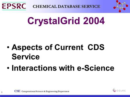 CSE Computational Science & Engineering Department CHEMICAL DATABASE SERVICE 1 CrystalGrid 2004 Aspects of Current CDS Service Interactions with e-Science.