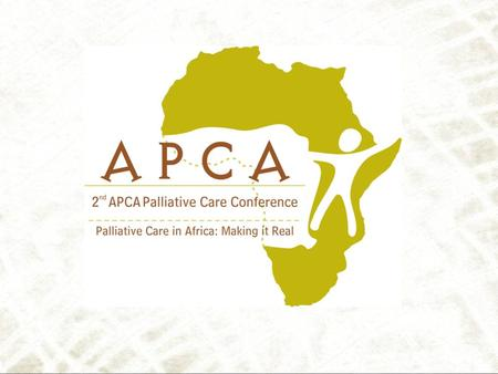Palliative Care in Africa: - Making it real 19 th – 21 st September 2007.