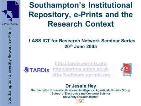 Southamptons Institutional Repository, e-Prints and the Research Context LASS ICT for Research Network Seminar Series 20 th June 2005