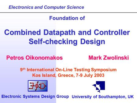 Petros OikonomakosMark Zwolinski Foundation of Combined Datapath and Controller Self-checking Design Electronics and Computer Science University of Southampton,