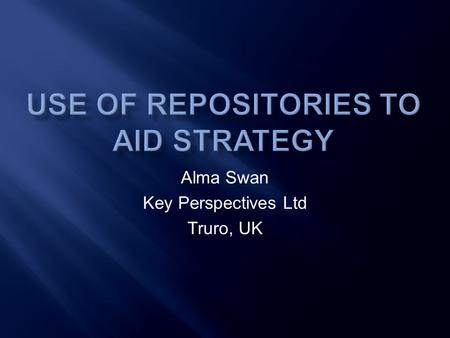 Alma Swan Key Perspectives Ltd Truro, UK. Around 1200 worldwide Growing at a rate of around 1 per day Institutional, mostly Sometimes centralised (subject-based)
