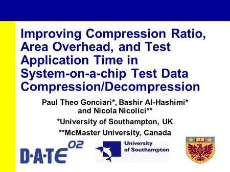 Improving Compression Ratio, Area Overhead, and Test Application Time in System-on-a-chip Test Data Compression/Decompression Paul Theo Gonciari*, Bashir.