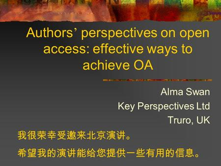 Authors perspectives on open access: effective ways to achieve OA Alma Swan Key Perspectives Ltd Truro, UK.