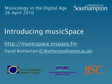 Musicology in the Digital Age 26 April 2010 Introducing musicSpace  David Bretherton