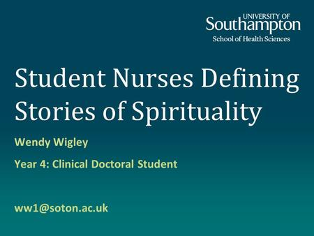 Student Nurses Defining Stories of Spirituality Wendy Wigley Year 4: Clinical Doctoral Student