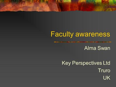 Faculty awareness Alma Swan Key Perspectives Ltd Truro UK.
