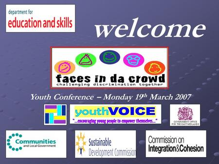 Welcome Youth Conference – Monday 19 th March 2007.