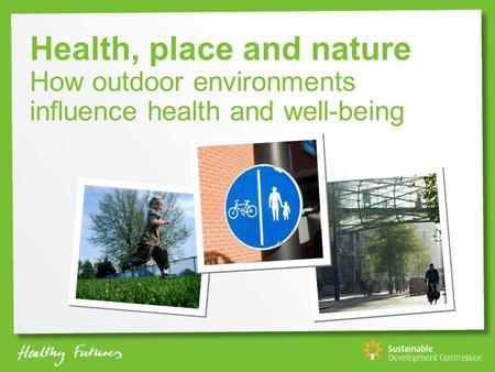 Health, place and nature How outdoor environments influence health and well-being.