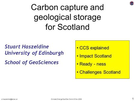 Change Sust Dev Comm 6 Nov 2008 1 Carbon capture and geological storage for Scotland Stuart Haszeldine University of Edinburgh.