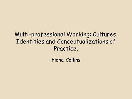 Multi-professional Working: Cultures, Identities and Conceptualizations of Practice. Fiona Collins.