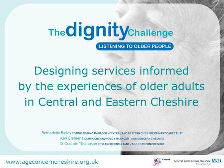 Www.ageconcerncheshire.org.uk Designing services informed by the experiences of older adults in Central and Eastern Cheshire Bernadette Bailey COMMISSIONING.
