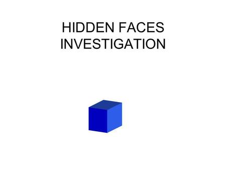 HIDDEN FACES INVESTIGATION. This blue cube is sitting on a table. You can walk around the table but you cannot pick the cube up How many faces are hidden?