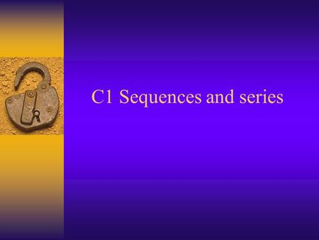 C1 Sequences and series. Write down the first 4 terms of the sequence u n+1 =u n +6, u 1 =6 6, 12, 18, 24.