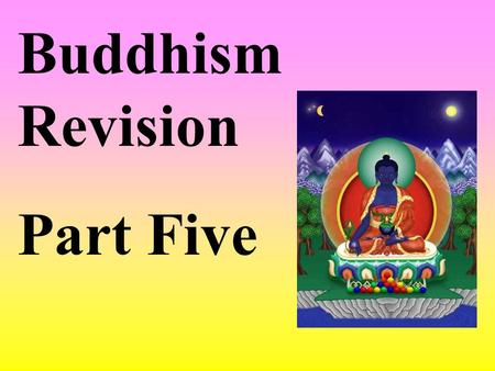 Buddhism Revision Part Five. THE NOBLE EIGHTFOLD PATH THIS IS ESSENTIAL.