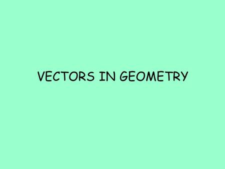 VECTORS IN GEOMETRY.