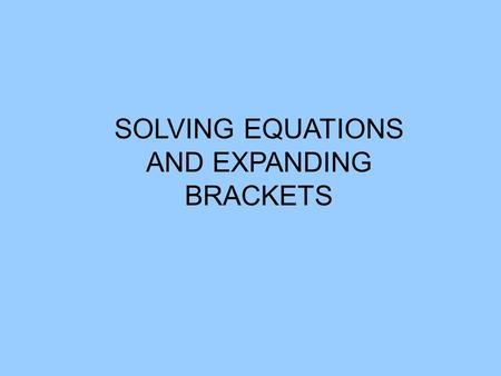 SOLVING EQUATIONS AND EXPANDING BRACKETS AIM: USE FLOWCHARTS TO SOLVE EQUATIONS A + 5 = 12 A +5 12 A -5 12 A = 7 3C = 12 C 3 12 C = 4.