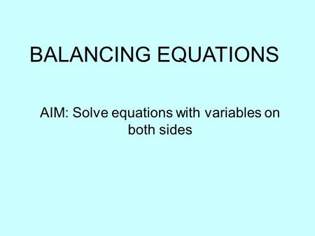 BALANCING EQUATIONS AIM: Solve equations with variables on both sides.