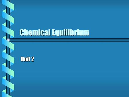 Chemical Equilibrium Unit 2. One way reactions b Reactants react forming products. b The reaction continues until one of the reactants is finished. b.