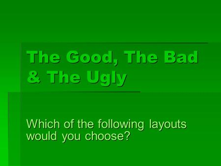 The Good, The Bad & The Ugly Which of the following layouts would you choose?
