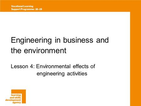 Engineering in business and the environment Lesson 4: Environmental effects of engineering activities.