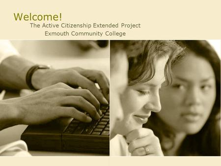 Welcome! The Active Citizenship Extended Project Exmouth Community College.